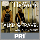PRI's The World with Lonely Planet Travel Podcast